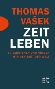 Zeit Leben Zusammenfassung Thomas Vašek Getabstract