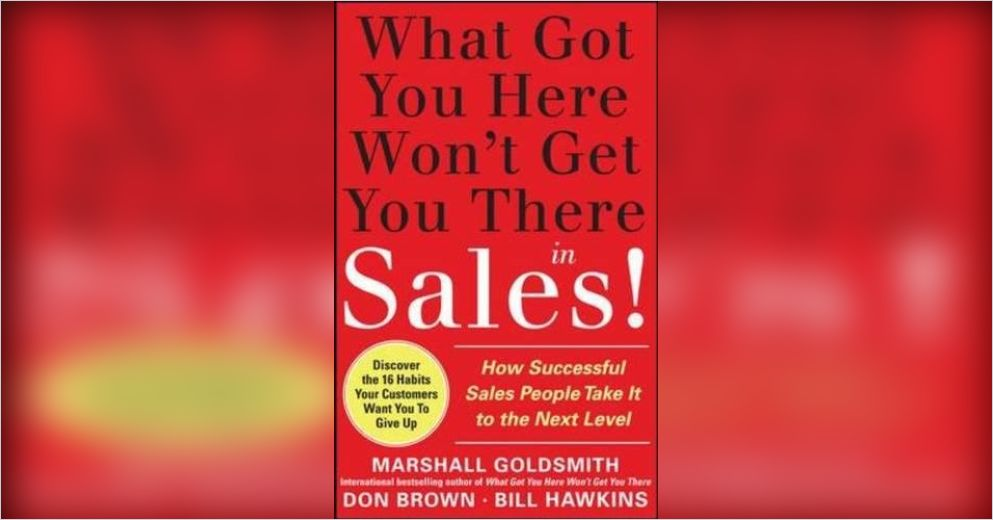What Got You Here Wont Get You There In Sales Summary Marshall
