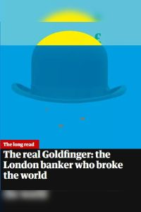 The Real Goldfinger: The London Banker Who Broke the World summary