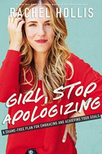 Girl, Stop Apologizing book summary