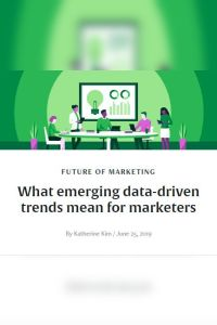 What Emerging Data-driven Trends Mean for Marketers summary