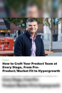 How to Craft Your Product Team at Every Stage, from Pre-Product/Market Fit to Hypergrowth summary
