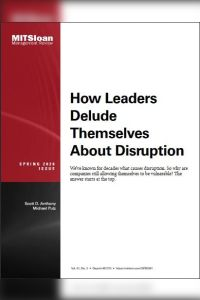 How Leaders Delude Themselves About Disruption summary