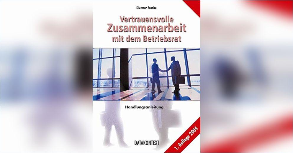 Vertrauensvolle Zusammenarbeit mit dem Betriebsrat von Dietmar Franke — Gratis-Zusammenfassung