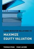 Using Investor Relations to Maximize Equity Valuation book summary