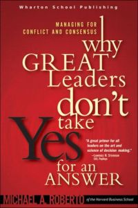 Why Great Leaders Don't Take Yes for an Answer book summary