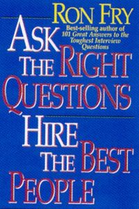 Ask the Right Questions, Hire the Best People book summary