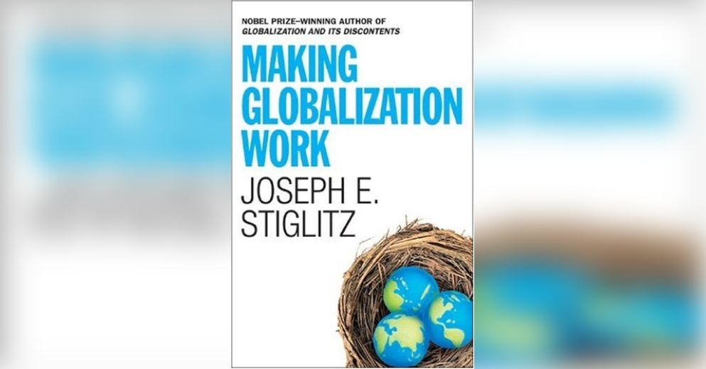 making globalization work joseph h stiglitz (joseph stiglitz, globalization and its discontents, pp 50-51) convictions that institutional imposition will eventually work, an economist as eminent as joseph stiglitz (p 50) is arguing for a shift away from impositionism towards a insights into development plans, thereby making the transition to a market economy an.