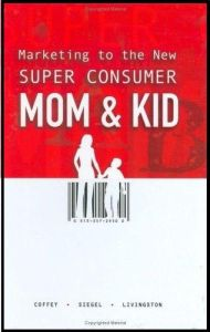 Marketing to the New Super Consumer Mom & Kid book summary