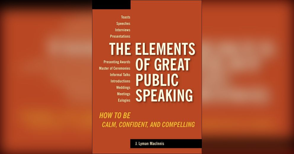 The Elements Of Great Public Speaking Summary J Lyman