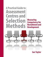 A Practical Guide to Assessment Centres and Selection Methods book summary