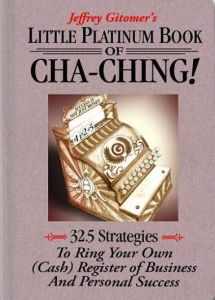 Jeffrey Gitomer's Little Platinum Book of Cha-Ching!