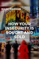 How Your Insecurity Is Bought and Sold