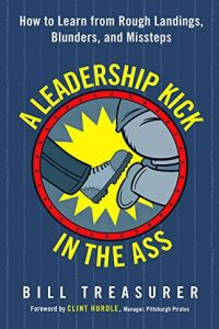 A Leadership Kick in the Ass book summary