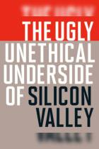 The Ugly, Unethical Underside of Silicon Valley