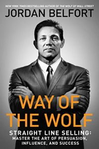 Way of the Wolf: Straight Line Selling book summary
