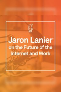 Jaron Lanier on the Future of the Internet and Work summary