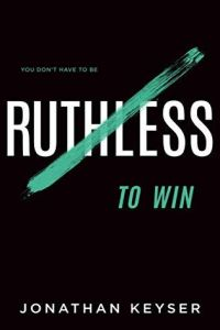 You Don't Have to Be Ruthless to Win book summary