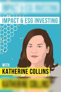 Katherine Collins - Impact and ESG Investing summary