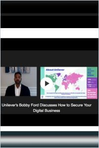 Unilever's Bobby Ford Discusses How to Secure Your Digital Business summary