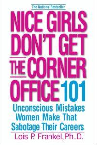 Nice Girls Don't Get the Corner Office   Lois Frankel